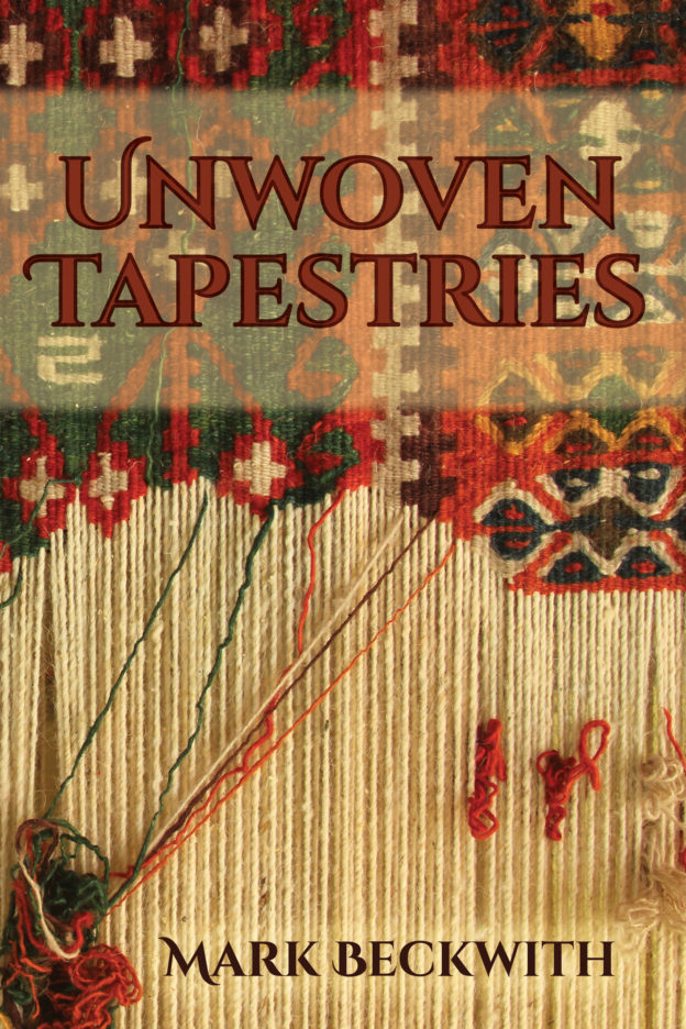 Unwoven Tapestries: poetry and prose by Mark Beckwith