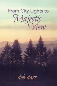 """From City Lights To Majestic View"" by deb darr, a memoir of country living"