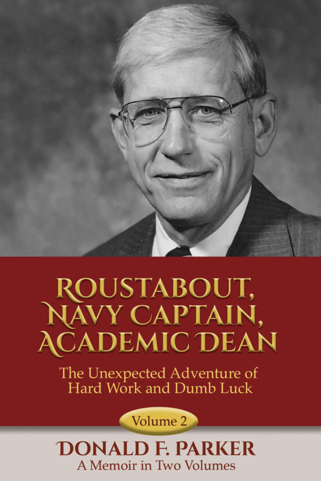 "Donald F. Parker, author of ""Roustabout, Navy Captain, Academic Dean: The Unexpected Adventure of Hard Work and Dumb Luck,"" published by Dancing Moon Press"