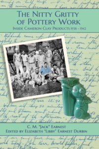 """""""The Nitty Gritty of Pottery Work: Inside Cameron Clay Products 1938-1942 by C.M. """"Jack"""" Earnest; edited by Elizabeth """"Libby"""" Earnest Durbin, published by Dancing Moon Press"""